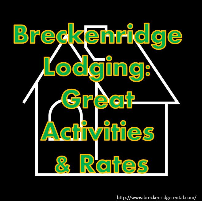 Breckenridge Lodging: Great Activities & Rates