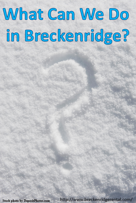 What Can We Do in Breckenridge?