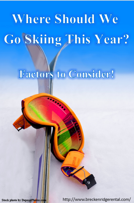 Where Should We Go Skiing This Year? Factors to Consider!
