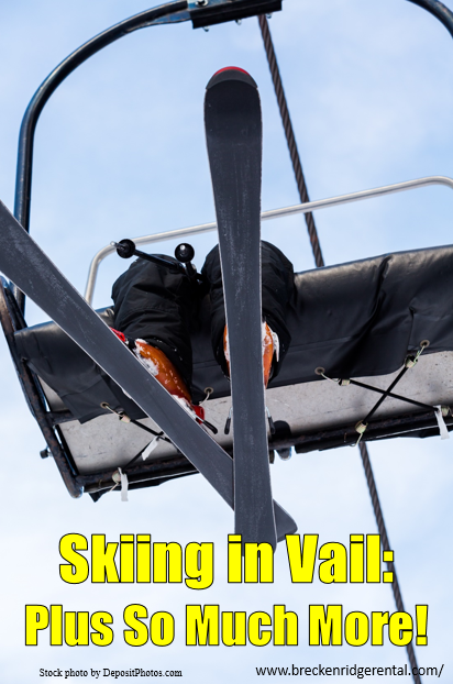 Skiing in Vail: Plus So Much More!